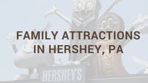 Family Attractions in Hershey PA