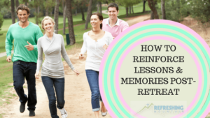 How to Reinforce Lessons and Memories Post-Retreat
